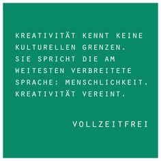 Kreativität bedeutet Liebe, Toleranz und Gemeinschaft. In einem bunten Team kreativ zu sein, ist viel schöner und effektiver, als allein. Motivation, Community, Alone, Quotes, Love, Nice Asses, Inspiration