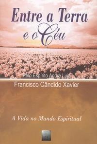 Entre a Terra e o Céu   Francisco Candido Xavier  Editora FEB