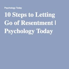 10 Steps to Letting Go of Resentment | Psychology Today