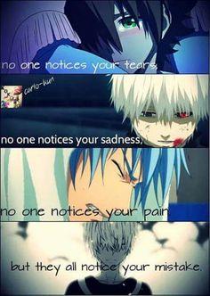 Personne ne remarque vos larmes, personne ne remarque votre tristesse, personne ne remarque votre douleur mais ils remarquent tous vos erreurs