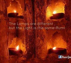 """""""The lamps are different, but the Light is the same"""".    Rumi"""