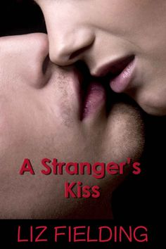 A Stranger's Kiss by Liz Fielding on StoryFinds -#romance #free Desperate to escape the unwanted attentions of a man Tara throws herself into the arms of a stranger.