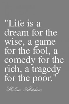 Quote with picture about Life is a dream for the wise, a game for the fool, a comedy for the rich, a tragedy for the poor