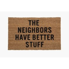 """Found it at AllModern - """"The Neighbors Have Better Stuff"""" Doormat"""