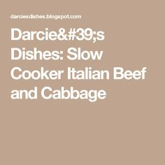 Darcie's Dishes: Slow Cooker Italian Beef and Cabbage