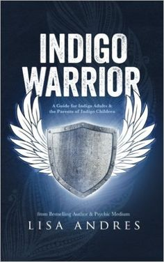 Indigo Warrior - A Guide For Indigo Adults & The Parents Of Indigo Children: Lisa Andres: 9780991239467: Amazon.com: Books