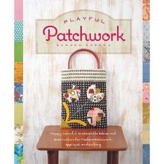 Playful Patchwork: Happy, Colorful, and Irresistible Ideas and Instruction for Modern Piecework, Applique, and Quilting - Suzuko Koseki - $13.49
