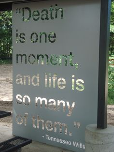 death is one moment, and life is so many of them Tennessee Williams quote. iowa rest stop. Tennessee Williams Quotes, Night Of The Iguana, Human Soul, One Moment, Sweet Words, Favorite Quotes, Favorite Things, Talk To Me, Success Quotes