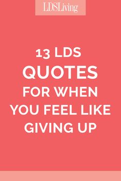 13 LDS Quotes for When You Feel Like Giving Up