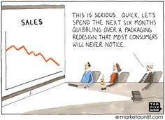 Oh, how many o f you have heard this one? packaging redesign - Tom Fishburne