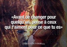 Before you change for someone, think of those who love you for who you are. Image Citation, Quote Citation, French Words, French Quotes, More Than Words, Some Words, Words Quotes, Life Quotes, Sayings