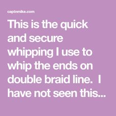 This Is The Quick And Secure Whipping I Use To Whip The Ends On Double  Braid Line. I Have Not Seen This In Any Book. It Has Some Of The Elements  Of ...