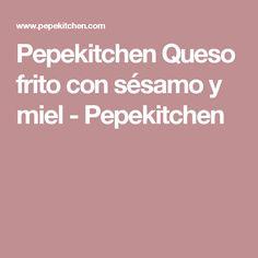 Pepekitchen Queso frito con sésamo y miel - Pepekitchen