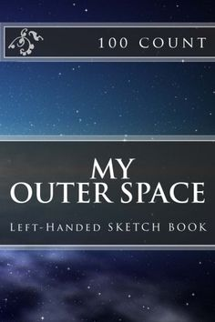 """(6"""" x 9"""" w/Glossy Cover Finish)  My Outer Space: Left-Handed Sketch Book (100 Count) by Richard B. Foster http://www.amazon.com/dp/1530982243/ref=cm_sw_r_pi_dp_wPKcxb1GH6RNF"""