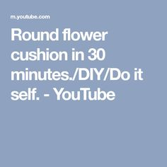 Round flower cushion in 30 minutes./DIY/Do it self. - YouTube