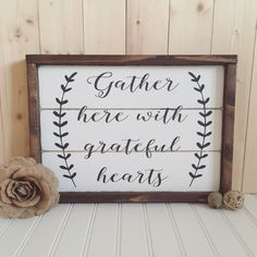 Gather Here With Grateful Hearts Wood Sign - Framed - Rustic - Home Decor - Wall Hanging by HeartNSoulDesigns32 on Etsy https://www.etsy.com/listing/251120224/gather-here-with-grateful-hearts-wood