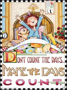 Mary Engelbreit - Make the days count