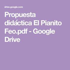 Propuesta didáctica El Pianito Feo.pdf - Google Drive Piano, Google Drive, Proposal, Musica, Pianos