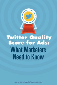 Twitter Quality Score for Ads: What Marketers Need to Know via @smexaminer