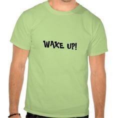 WAKE UP!  SHIRT