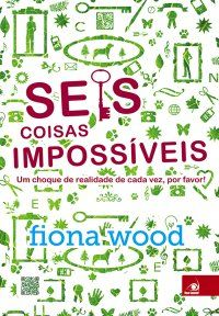Seis Coisas Impossíveis - Fiona Wood  09/11/2013