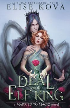A Deal with the Elf King (Married to Magic, #1) by Elise Kova Got Books, Book Club Books, Book Art, Tolkien, Elf King, King Book, Fantasy Romance, Magic Book, Romance Novels