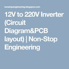 12V to 220V Inverter (Circuit Diagram&PCB layout) | Non-Stop Engineering