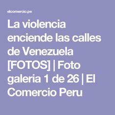 La violencia enciende las calles de Venezuela [FOTOS] | Foto galeria 1 de 26  | El Comercio Peru