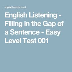 English Listening - Filling in the Gap of a Sentence - Easy Level Test 001