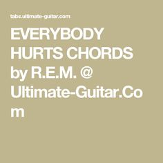 EVERYBODY HURTS CHORDS by R.E.M. @ Ultimate-Guitar.Com