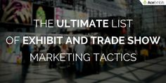 We've compiled the ultimate list of trade show and exhibit marketing tactics to help your company trump the competition and stand out from the rest. #TradeShow