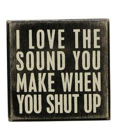 Loving this 'Shut Up' Wall Sign on #zulily! #zulilyfinds