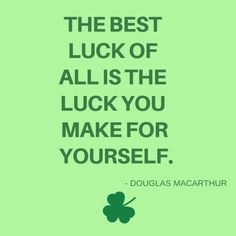 Patrick's Day Quotes - The best luck of all is the luck you make for yourself. -Douglas MacArthur The best luck of all is - Patrick Quotes, St Patricks Day Quotes, Happy St Patricks Day, Saint Patricks, Super Funny Quotes, Funny Quotes For Teens, Funny Sayings, Friends Are Like, Funny Friends