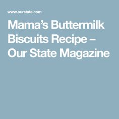 Mama's Buttermilk Biscuits Recipe – Our State Magazine