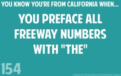 Should be, you know you're from SOUTHERN California when... and it doesn't work on freeways in other parts of the state (ie, its not the 99, its just 99)