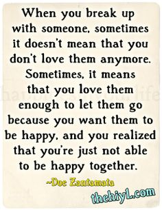 Let them go because you want them to be happy, and realize that you're just not able to be happy together.
