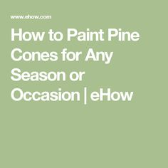 How to Paint Pine Cones for Any Season or Occasion | eHow