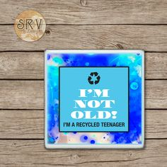 Funny Quote Drink Coasters, I'm Not Old I'm a Recycled Teenager Ceramic Coaster Gift, Gag Gift, Over The Hill Gift, Hot and Cold Drinks by SRVintageandDesigns on Etsy