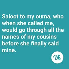 Saloot to my Ouma en Oupa, who called each sibling and cousin for the one who caused trouble Funny Quotes, Life Quotes, Afrikaans Quotes, In A Nutshell, My Cousin, Super Powers, Call Me, Jokes, Lol