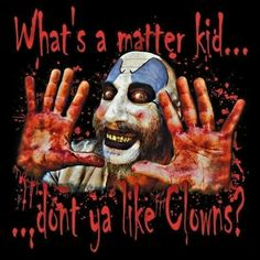 Captain Spaulding dont you like clowns