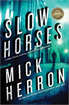 Slow Horses (Slough House Book by Mick Herron Used Books, Books To Read, My Books, Book Lists, Reading Lists, Book 1, The Book, Malboro, Horse Books