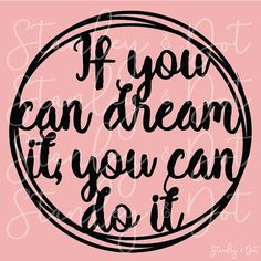 If You Can Dream It You Can Do It SVG cutting file