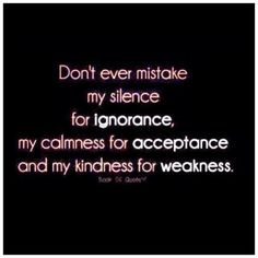 Silence. I'd perfer to be silence then to be known as a weak person telling everyone their business.