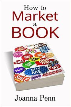 How To Market A Book: Joanna Penn: 9781490590912: Amazon.com: Books