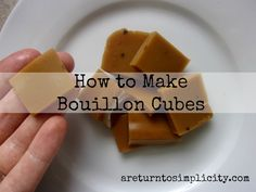 How to make bouillon cubes  Great tutorial for turning stock into bouillon cubes, plus it saves freezer space and no thawing!
