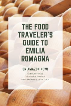 The Food Travelers Guide To Emilia Romagna Italy - Emilia romagna an italian food lovers paradise