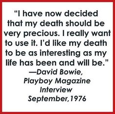 David Bowie Playboy 1976 quote about death ~ http://www.theuncool.com/journalism/david-bowie-playboy-magazine/