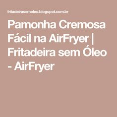 Pamonha Cremosa Fácil na AirFryer | Fritadeira sem Óleo - AirFryer