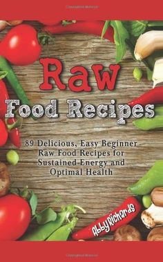 One of the best raw food recipe sites ive found to date raw raw food recipes 89 delicious easy beginner raw food recipes for sustained energy and optimal health juiceway forumfinder Gallery