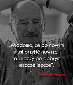 Wiadomo, że po nowym musi przyjść nowsze... #Mrożek-Sławomir,  #Czas-i-przemijanie, #Dobro-i-sprawiedliwość, #Życie